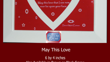 May This Love: A Photo Poem. 4×6 or 6×4 Inches. Two Versions.